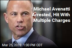 Michael Avenatti Arrested, Hit With Multiple Charges