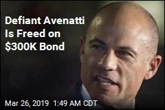 Defiant Michael Avenatti Freed on $300K Bond