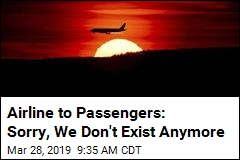 Airline to Passengers: Sorry, We Don't Exist Anymore