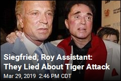 Ex-Assistant: Siegfried, Roy Lied About Tiger Attack