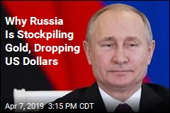 Putin Turns Heads by Stockpiling Gold, Dropping US Dollars