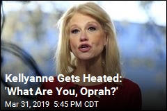 Kellyanne Gets Heated: 'What Are You, Oprah?'