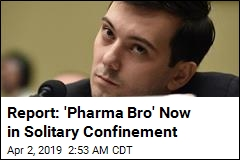 Report: 'Pharma Bro' Now in Solitary Confinement