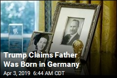 Trump Claims Father Was Born in Germany