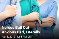 Nurses Chip In to Bail Out a Father, Literally