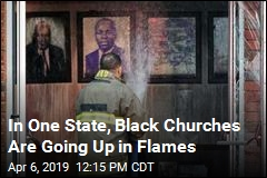 In One State, Black Churches Are Going Up in Flames