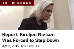 Report: Kirstjen Nielsen Was Forced to Step Down