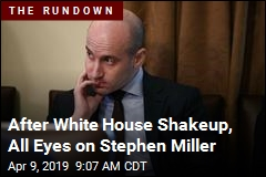 After White House Shakeup, All Eyes on Stephen Miller