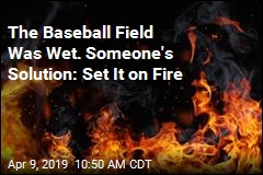 Fiery Attempt to Dry Baseball Field 'Wasn't a Smart Move'