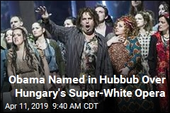 Obama Named in Hubbub Over Hungary's Super-White Opera