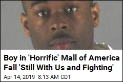 Boy in 'Horrific' Mall of America Fall 'Still With Us and Fighting'