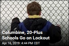 Columbine, 20-Plus Schools Go on Lockout