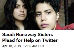 Saudi Runaway Sisters Plead for Help on Twitter