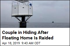 Couple in Hiding After Floating Home Is Raided