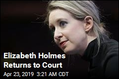 Elizabeth Holmes Returns to Court