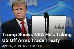 Trump Shows NRA He's Taking US Off Arms Trade Treaty