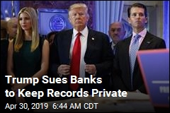 Trump Sues Banks to Keep Records Private