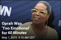 Oprah Was 'Too Emotional' for 60 Minutes