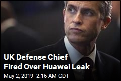 UK Defense Chief Fired Over Huawei Leak