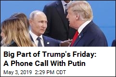 Trump and Putin Catch Up On the Phone, Talk Mueller Report