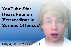 YouTube Star Hears Fate on 'Extraordinarily Serious Offenses'