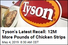 Tyson's Latest Recall: 12M More Pounds of Chicken Strips