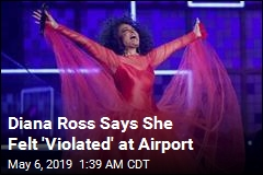 Diana Ross Says She Felt 'Violated' at Airport