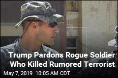 Trump Pardons Rogue Soldier Who Killed Rumored Terrorist