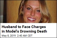 Husband to Face Charges in Model's Drowning Death