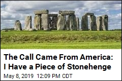The Call Came From America: I Have a Piece of Stonehenge