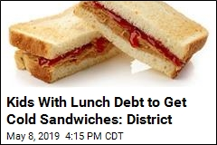 Kids With Lunch Debt to Get Cold Sandwiches: District