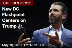 New DC Flashpoint Centers on Trump Jr.