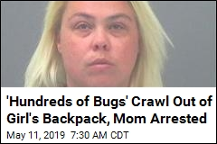 'Hundreds of Bugs' Crawl Out of Girl's Backpack, Mom Arrested