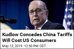 Kudlow Concedes China Tariffs Will Cost U.S. Consumers
