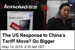 The US Response to China's Tariff Move? Go Bigger