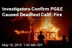 Investigators Confirm PG&E Caused Deadliest Calif. Fire