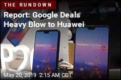 Google: Services on Huawei Phones Will Function, For Now
