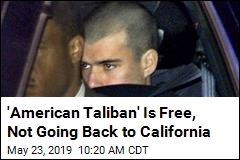 'American Taliban' Is Free, Not Going Back to California