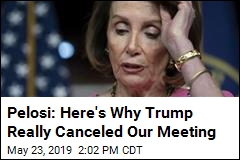 Pelosi: Here's Why Trump Really Canceled Our Meeting