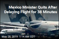 Mexico Minister Quits After Delaying Flight for 38 Minutes