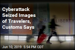 Cyberattack Seized Images of Travelers, Customs Says