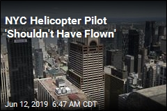 NYC Helicopter Pilot 'Shouldn't Have Flown'