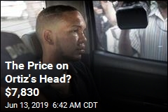 The Price on Ortiz's Head? $7,830