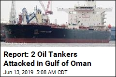 Report: 2 Oil Tankers Attacked in Gulf of Oman