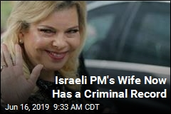 Netanyahu's Wife Now Has a Criminal Record