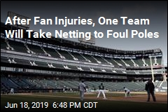 After Fan Injuries, One Team Will Take Netting to Foul Poles