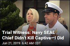 Trial Witness: Navy SEAL Chief Didn't Kill Captive—I Did