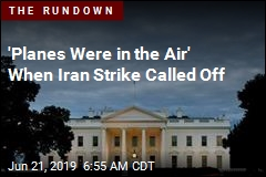 'Planes Were in the Air' When Iran Strike Called Off