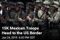 Mexico Adds 15,000 Troops to its Force at US Border