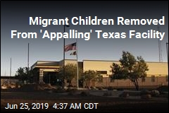 Migrant Children Removed From 'Appalling' Texas Facility